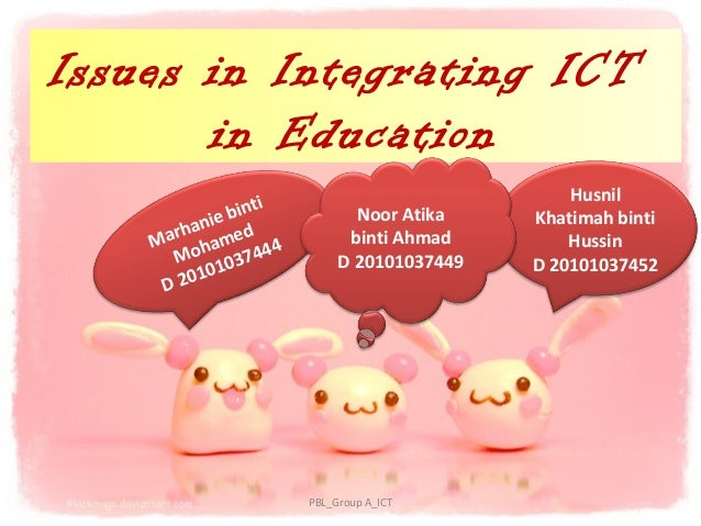 Issues in Integrating ICT       in Education                   i                            Husnil           ie bint      ...