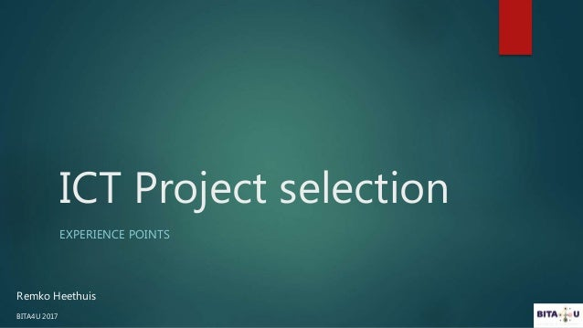 ICT Project selection EXPERIENCE POINTS Remko Heethuis BITA4U 2017
