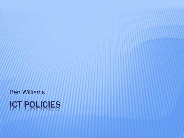 ICT POLICIES Ben Williams