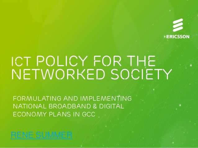 ICT POLICY FOR THE  NETWORKED SOCIETY Formulating and Implementing National Broadband & Digital Economy Plans in GCC  RENE...