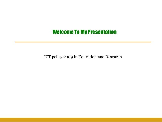 ICT policy 2009 in Education and ResearchWelcome To My Presentation