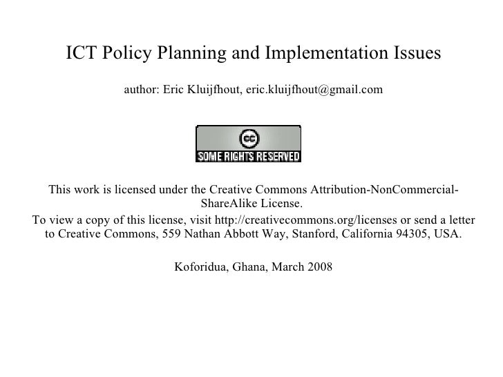 ICT Policy Planning and Implementation Issues author: Eric Kluijfhout, eric.kluijfhout@gmail.com  This work is licensed u...
