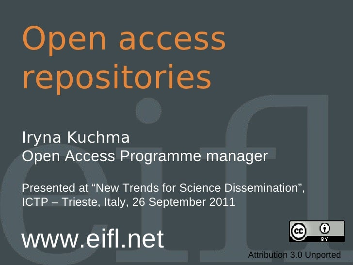 "Open accessrepositoriesIryna KuchmaOpen Access Programme managerPresented at ""New Trends for Science Dissemination"",ICTP –..."