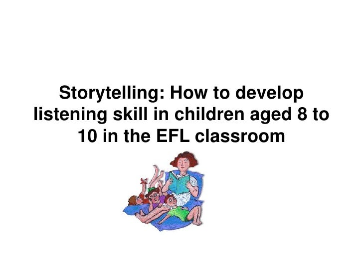 Storytelling: How to developlistening skill in children aged 8 to      10 in the EFL classroom