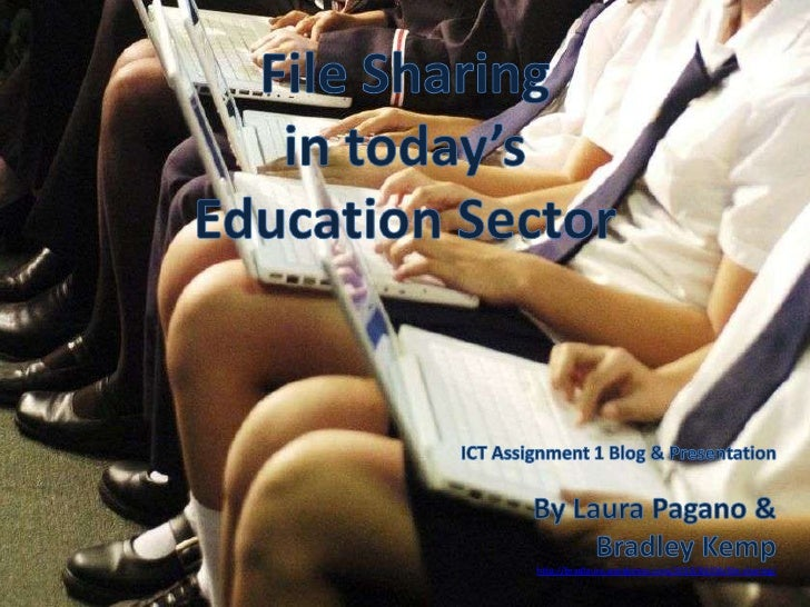 File Sharing <br />in today's <br />Education Sector<br />ICT Assignment 1 Blog & Presentation<br />By Laura Pagano & Brad...