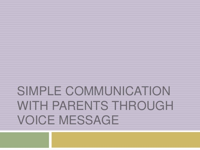 SIMPLE COMMUNICATION WITH PARENTS THROUGH VOICE MESSAGE