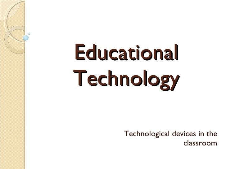 Educational Technology Technological devices in the classroom