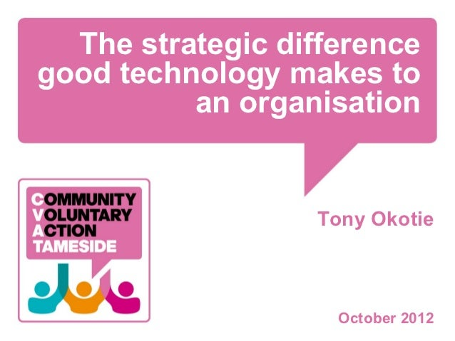 The strategic differencegood technology makes to          an organisation                  Tony Okotie                    ...