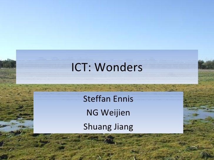 ICT: Wonders Steffan Ennis NG Weijien Shuang Jiang