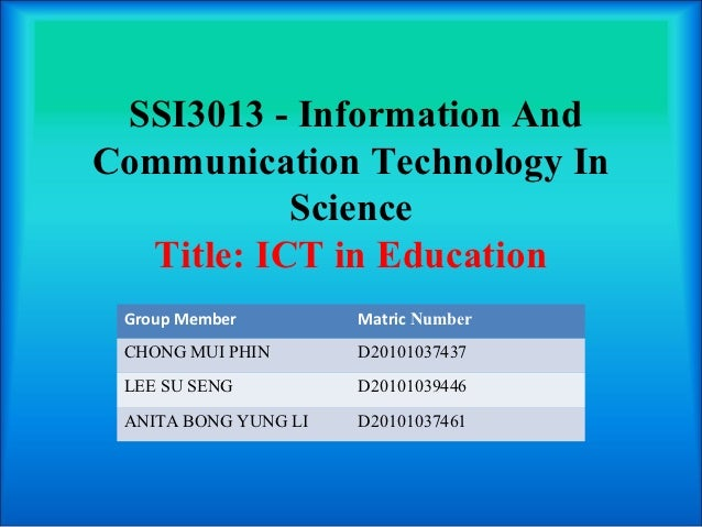 SSI3013-InformationAndCommunicationTechnologyIn            Science   Title:ICTinEducation Group Member         ...