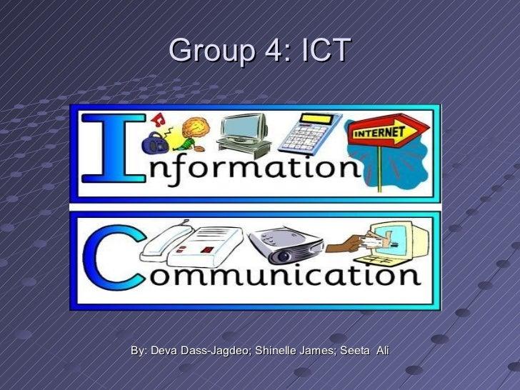 Group 4: ICTBy: Deva Dass-Jagdeo; Shinelle James; Seeta Ali