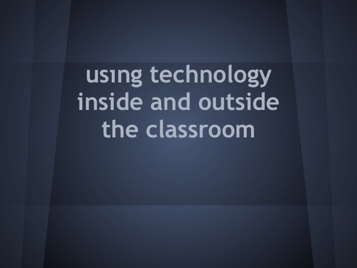 usıng technologyinside and outside  the classroom