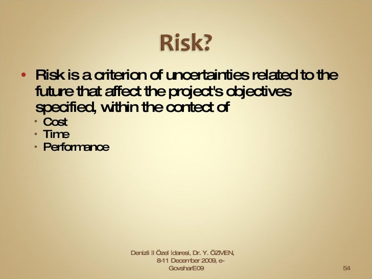 <ul><li>Risk   is a criterion  of  uncertainties  related to the future   that affect  the project's objectives   specifie...