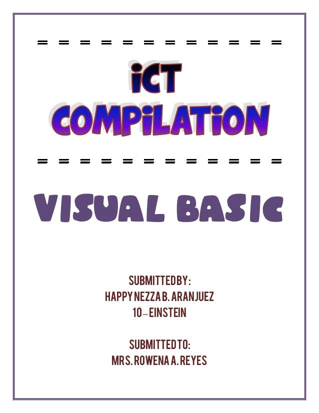 VISUAL BASIC SubmittedBy: HappyNezzaB.Aranjuez 10–Einstein SubmittedTo: Mrs.RowenaA.Reyes