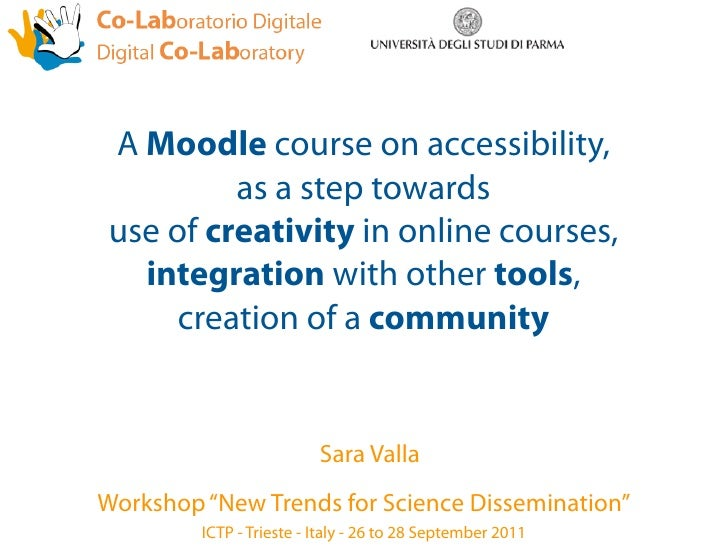 A Moodle course on accessibility,         as a step towardsuse of creativity in online courses,  integration with other to...