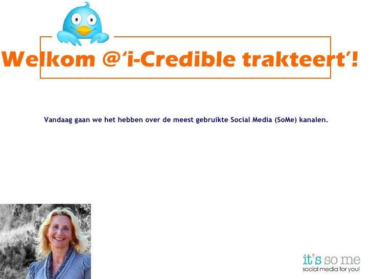 Welkom @'i-Credible trakteert'!   Vandaag gaan we het hebben over de meest gebruikte Social Media (SoMe) kanalen.