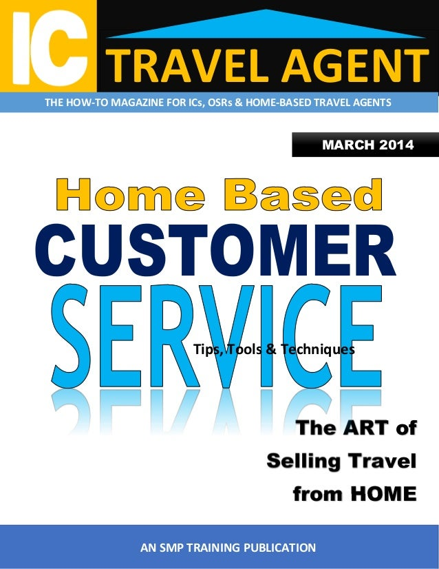 TRAVEL AGENT  THE HOW-TO MAGAZINE FOR ICs, OSRs & HOME-BASED TRAVEL AGENTS  MARCH 2014  Tips, Tools & Techniques  The ART ...