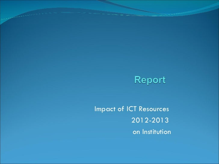 Impact of ICT Resources            2012-2013            on Institution
