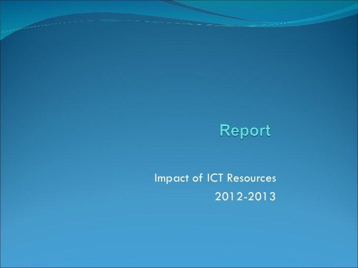Impact of ICT Resources            2012-2013