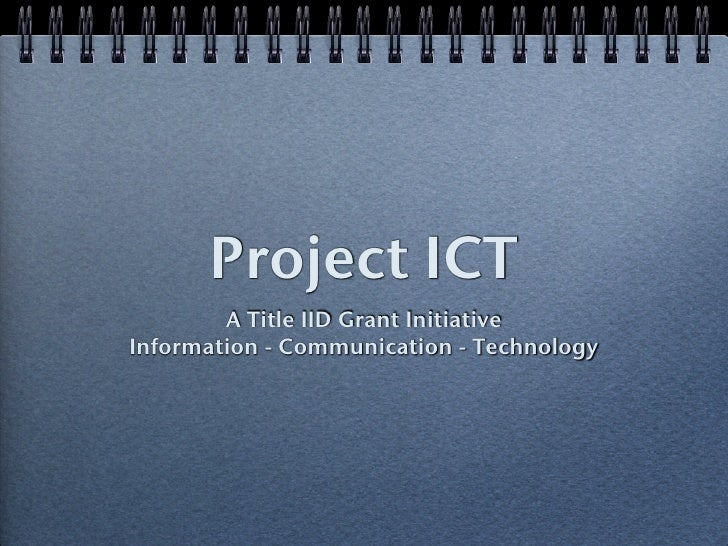 Project ICT         A Title IID Grant Initiative Information - Communication - Technology