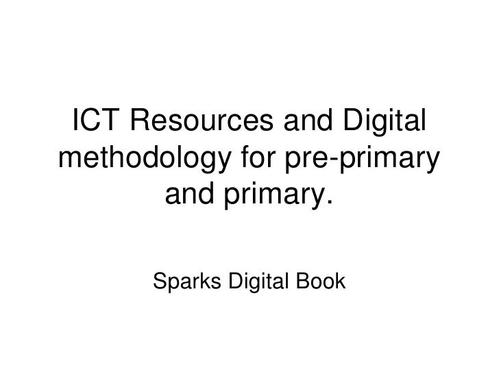 ICT Resources and Digital methodology for pre-primary        and primary.        Sparks Digital Book