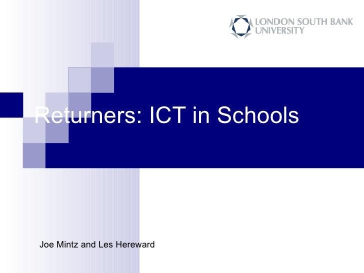 Returners: ICT in Schools Joe Mintz and Les Hereward