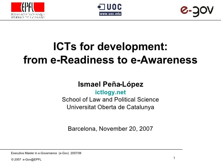 ICTs for development: from e-Readiness to e-Awareness     Ismael Peña - López ictlogy.net School of Law and Political Scie...