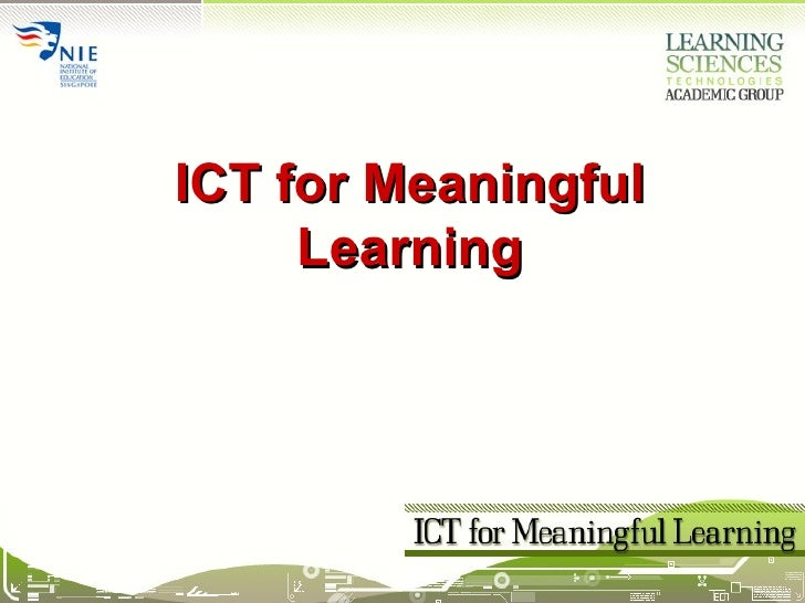 ICT for Meaningful Learning