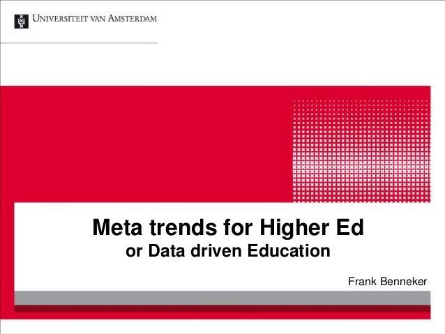 Meta trends for Higher Ed or Data driven Education Frank Benneker