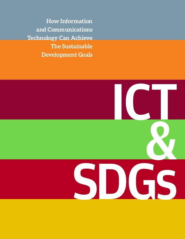 ICT & SDGs How Information and Communications Technology Can Achieve The Sustainable Development Goals
