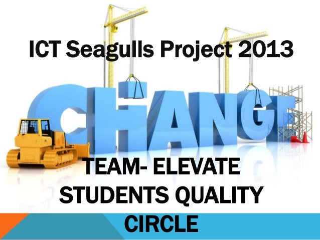 ICT Seagulls Project 2013 TEAM- ELEVATE STUDENTS QUALITY CIRCLE
