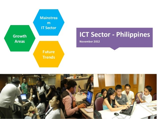 ICT Sector - PhilippinesNovember 2012MainstreamIT SectorGrowthAreasFutureTrends