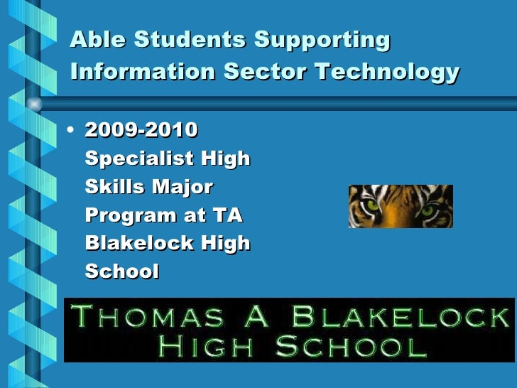 Able Students Supporting Information Sector Technology <ul><li>2009-2010 Specialist High Skills Major Program at TA Blakel...