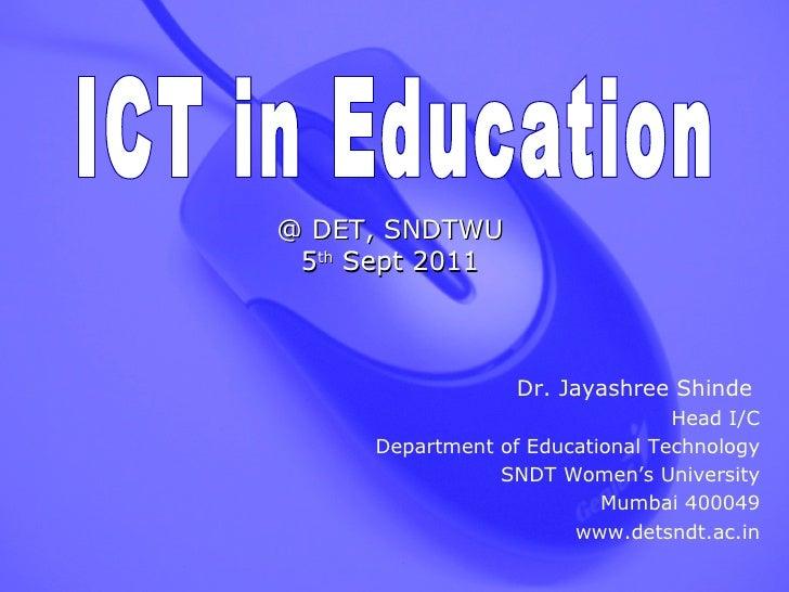 Dr. Jayashree Shinde  Head I/C Department of Educational Technology SNDT Women's University Mumbai 400049 www.detsndt.ac.i...
