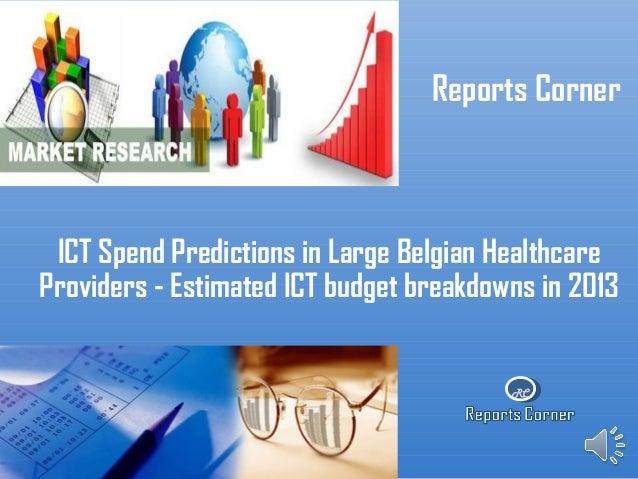 RCReports CornerICT Spend Predictions in Large Belgian HealthcareProviders - Estimated ICT budget breakdowns in 2013