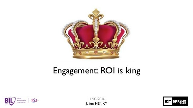 Engagement: ROI is king 11/05/2016 Julien HENKY