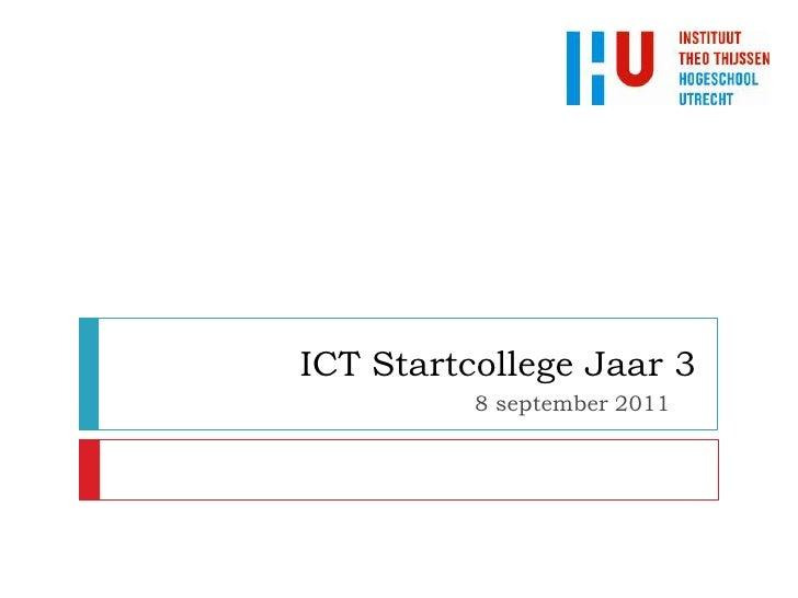 ICT Startcollege Jaar 3          8 september 2011