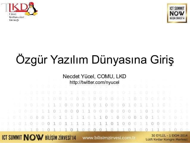 Özgür Yazılım Dünyasına Giriş  Necdet Yücel, COMU, LKD  http://twitter.com/nyucel