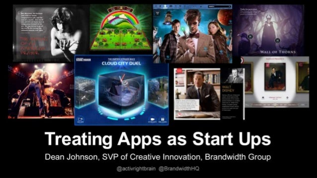i' .  -'1' 'D'.  9 .1 .  ,  1 [F I i1 » 1 2 '9, ' 1 y W              Treating Apps as Start Ups  Dean Johnson,  SVP of Cre...