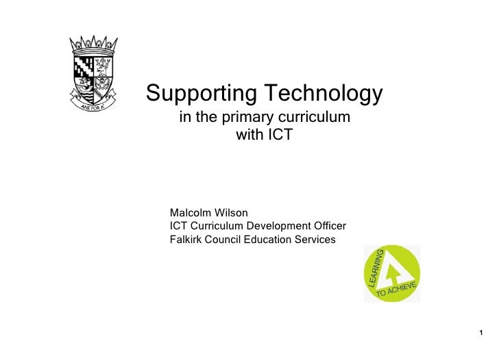 Supporting Technology      in the primary curriculum              with ICT      Malcolm Wilson   ICT Curriculum Developmen...