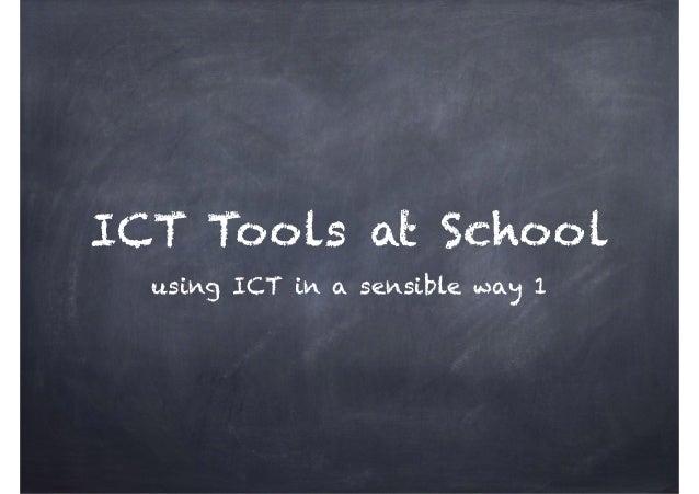 ICT Tools at School using ICT in a sensible way 1