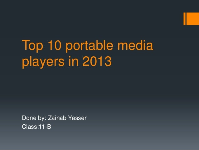 Top 10 portable media players in 2013 Done by: Zainab Yasser Class:11-B