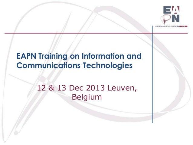EAPN Training on Information and Communications Technologies 12 & 13 Dec 2013 Leuven, Belgium