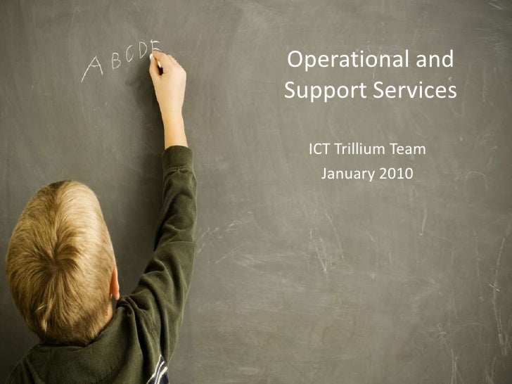 Operational and Support Services<br />ICT Trillium Team<br />January 2010<br />