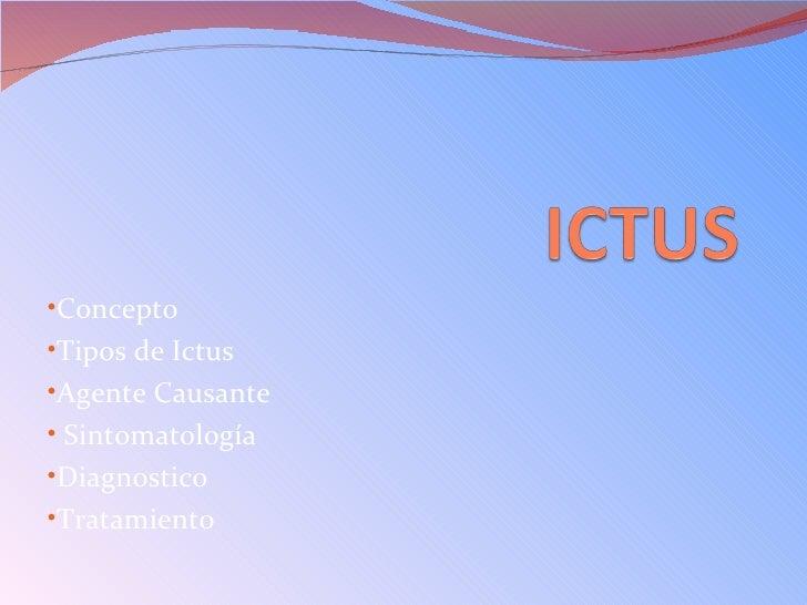 •Concepto•Tipos de Ictus•Agente Causante• Sintomatología•Diagnostico•Tratamiento
