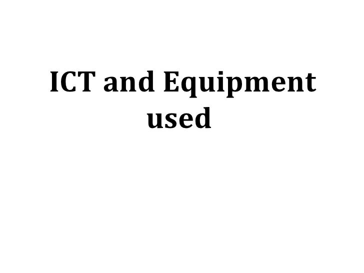 ICT and Equipment      used