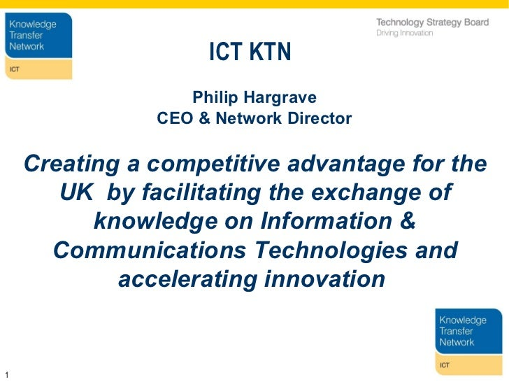 ICT KTN Philip Hargrave CEO & Network Director Creating a competitive advantage for the UK  by facilitating the exchange o...