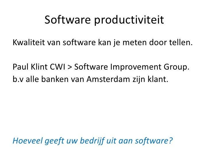 Software productiviteitKwaliteit van software kan je meten door tellen.Paul Klint CWI > Software Improvement Group.b.v all...