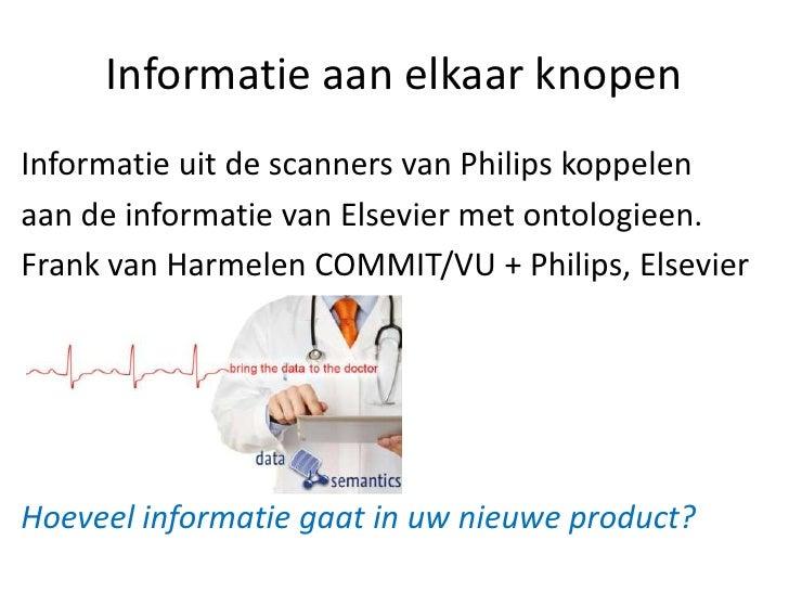 Informatie aan elkaar knopenInformatie uit de scanners van Philips koppelenaan de informatie van Elsevier met ontologieen....