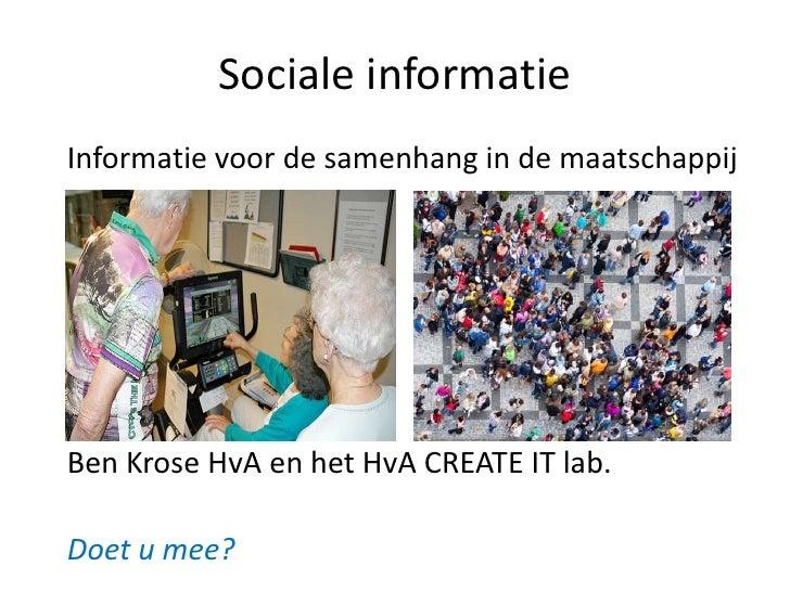 Sociale informatieInformatie voor de samenhang in de maatschappijBen Krose HvA en het HvA CREATE IT lab.Doet u mee?